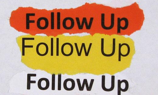 follow up, follow up, follow up